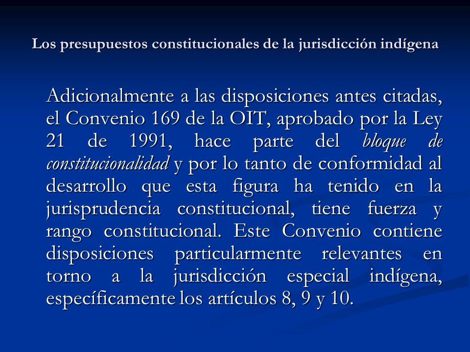 Los presupuestos constitucionales de la jurisdicción indígena Adicionalmente a las disposiciones antes citadas, el Convenio 169 de la OIT, aprobado po