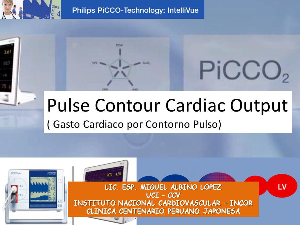 LIC. ESP. MIGUEL ALBINO LOPEZ UCI – CCV INSTITUTO NACIONAL CARDIOVASCULAR – INCOR CLINICA CENTENARIO PERUANO JAPONESA Pulse Contour Cardiac Output ( G