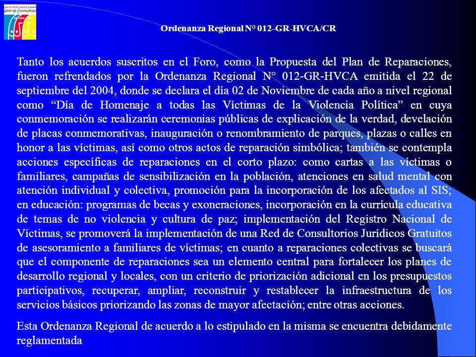 Tanto los acuerdos suscritos en el Foro, como la Propuesta del Plan de Reparaciones, fueron refrendados por la Ordenanza Regional N° 012-GR-HVCA emiti