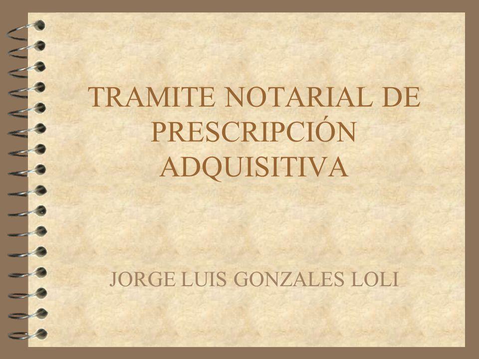 TRAMITE NOTARIAL DE PRESCRIPCIÓN ADQUISITIVA JORGE LUIS GONZALES LOLI