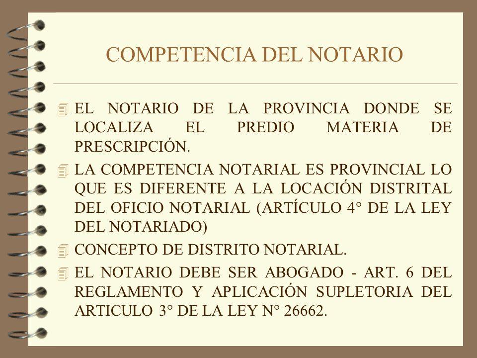 COMPETENCIA DEL NOTARIO 4 EL NOTARIO DE LA PROVINCIA DONDE SE LOCALIZA EL PREDIO MATERIA DE PRESCRIPCIÓN. 4 LA COMPETENCIA NOTARIAL ES PROVINCIAL LO Q