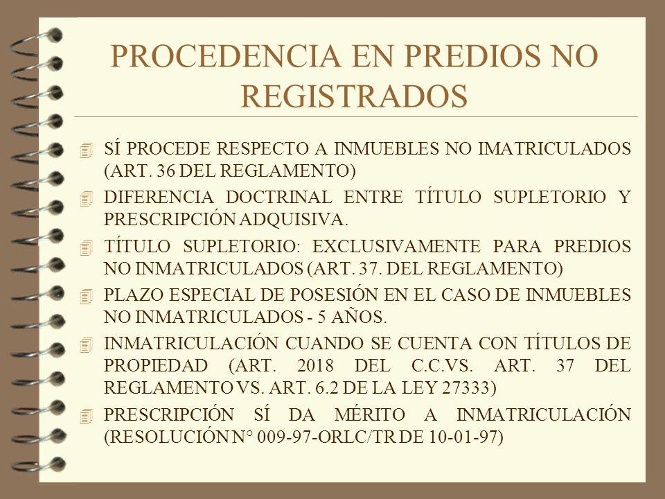 PROCEDENCIA EN PREDIOS NO REGISTRADOS 4 SÍ PROCEDE RESPECTO A INMUEBLES NO IMATRICULADOS (ART. 36 DEL REGLAMENTO) 4 DIFERENCIA DOCTRINAL ENTRE TÍTULO