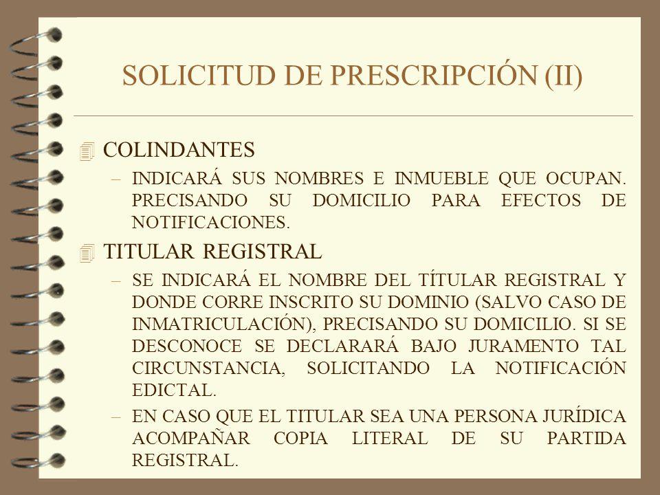 SOLICITUD DE PRESCRIPCIÓN (III) 4 SE PRECISARÁ LA FORMA EN QUE SE ADQUIRIÓ LA POSESIÓN Y EL TIEMPO DE LA MISMA (ARTÍCULO 505 INCISO 1 DEL CPCP) 4 DESCRIPCIÓN EXACTA DEL BIEN MATERIA DE PRESCRIPCIÓN,.