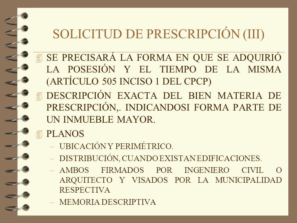 SOLICITUD DE PRESCRIPCIÓN (V) 4 PRUEBAS: –CERTIFICADO MUNICIPAL DE POSESIÓN (PUEDE SUSTITUIRSE POR UNO RELATIVO A LA CALIDAD DE CONTRIBUYENTE) –RECIBOS DE PAGO DE IMPUESTO PREDIAL, ARBITRIOS U OTROS QUE GRAVEN EL PREDIO (FACULTATIVO A CRITERIO DEL NOTARIO.) –RECIBOS DE PAGO DE SERVICIOS PÚBLICOS: AGUA, LUZ, TELÉFONO, ETC.