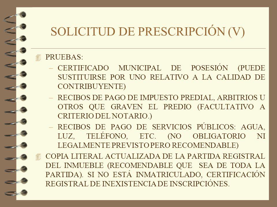 SOLICITUD DE PRESCRIPCIÓN (V) 4 PRUEBAS: –CERTIFICADO MUNICIPAL DE POSESIÓN (PUEDE SUSTITUIRSE POR UNO RELATIVO A LA CALIDAD DE CONTRIBUYENTE) –RECIBO