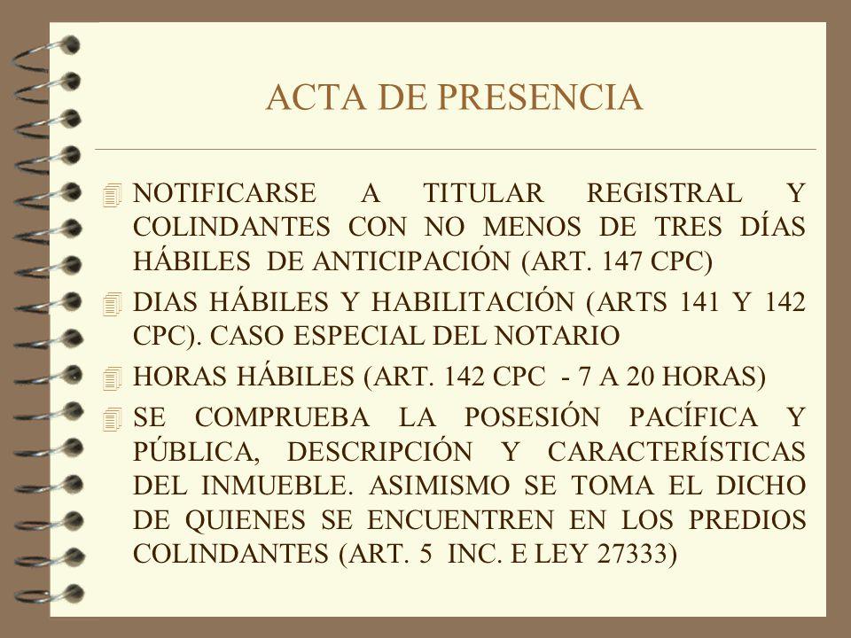 ACTA DE PRESENCIA 4 NOTIFICARSE A TITULAR REGISTRAL Y COLINDANTES CON NO MENOS DE TRES DÍAS HÁBILES DE ANTICIPACIÓN (ART. 147 CPC) 4 DIAS HÁBILES Y HA