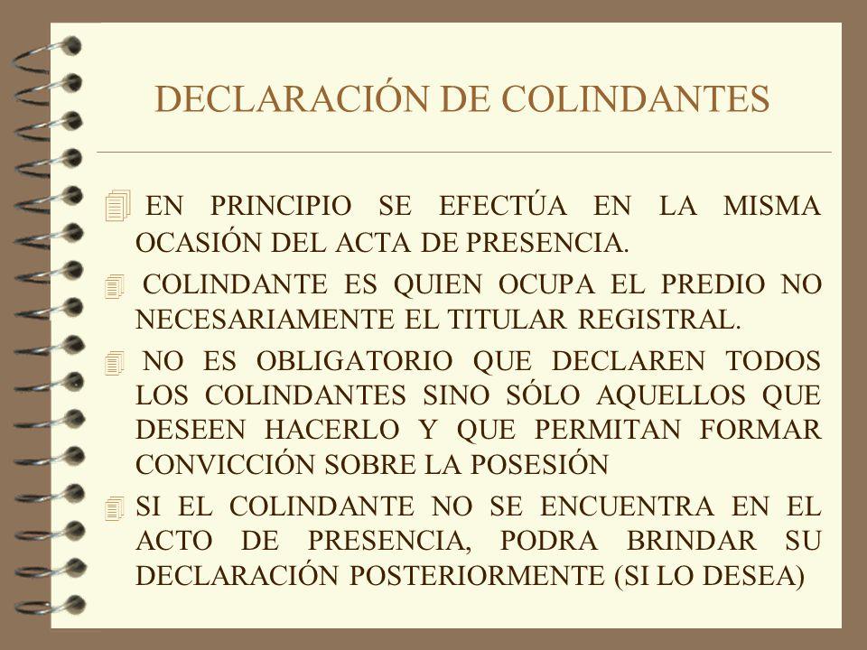 DECLARACIÓN DE COLINDANTES 4 EN PRINCIPIO SE EFECTÚA EN LA MISMA OCASIÓN DEL ACTA DE PRESENCIA. 4 COLINDANTE ES QUIEN OCUPA EL PREDIO NO NECESARIAMENT