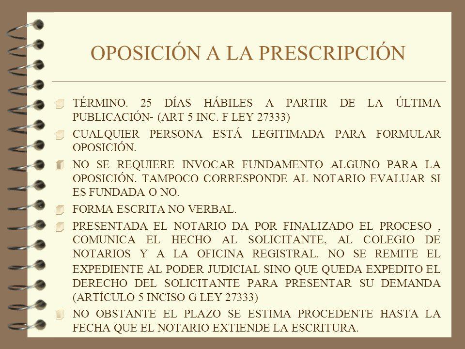 OPOSICIÓN A LA PRESCRIPCIÓN 4 TÉRMINO. 25 DÍAS HÁBILES A PARTIR DE LA ÚLTIMA PUBLICACIÓN- (ART 5 INC. F LEY 27333) 4 CUALQUIER PERSONA ESTÁ LEGITIMADA