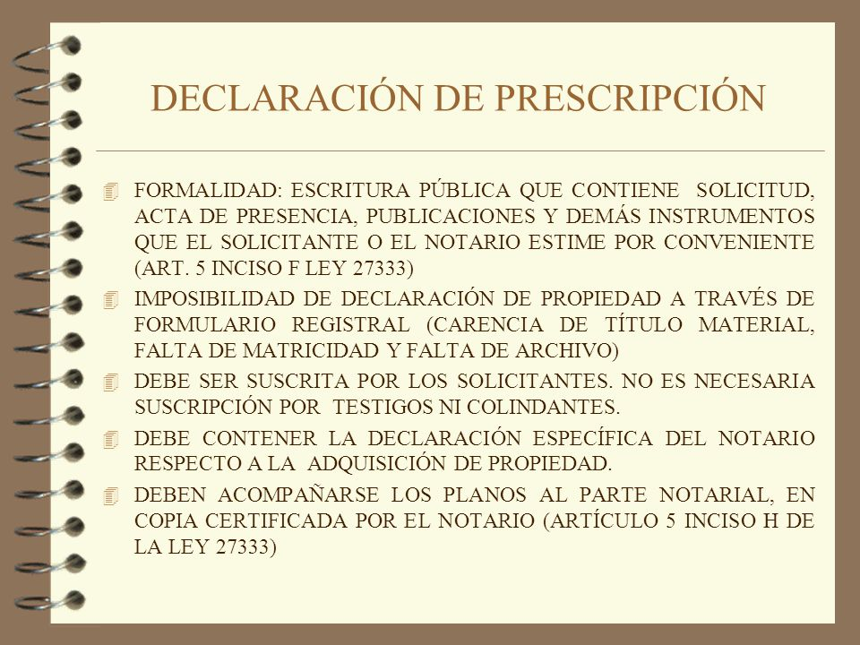 DECLARACIÓN DE PRESCRIPCIÓN 4 FORMALIDAD: ESCRITURA PÚBLICA QUE CONTIENE SOLICITUD, ACTA DE PRESENCIA, PUBLICACIONES Y DEMÁS INSTRUMENTOS QUE EL SOLIC