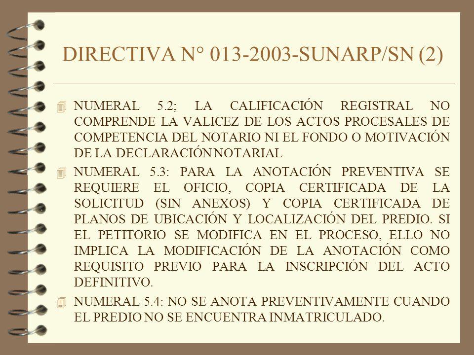 DIRECTIVA N° 013-2003-SUNARP/SN (2) 4 NUMERAL 5.2; LA CALIFICACIÓN REGISTRAL NO COMPRENDE LA VALICEZ DE LOS ACTOS PROCESALES DE COMPETENCIA DEL NOTARI