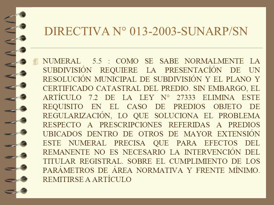 DIRECTIVA N° 013-2003-SUNARP/SN 4 NUMERAL 5.5 : COMO SE SABE NORMALMENTE LA SUBDIVISIÓN REQUIERE LA PRESENTACÍÓN DE UN RESOLUCIÓN MUNICIPAL DE SUBDIVI