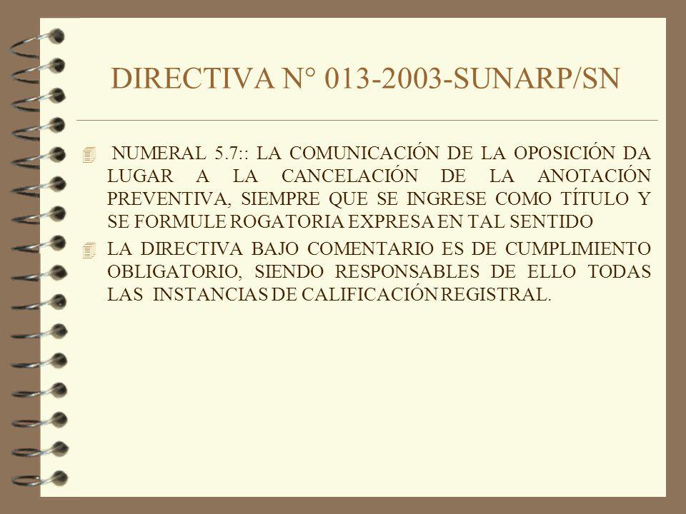 DIRECTIVA N° 013-2003-SUNARP/SN 4 NUMERAL 5.7:: LA COMUNICACIÓN DE LA OPOSICIÓN DA LUGAR A LA CANCELACIÓN DE LA ANOTACIÓN PREVENTIVA, SIEMPRE QUE SE I