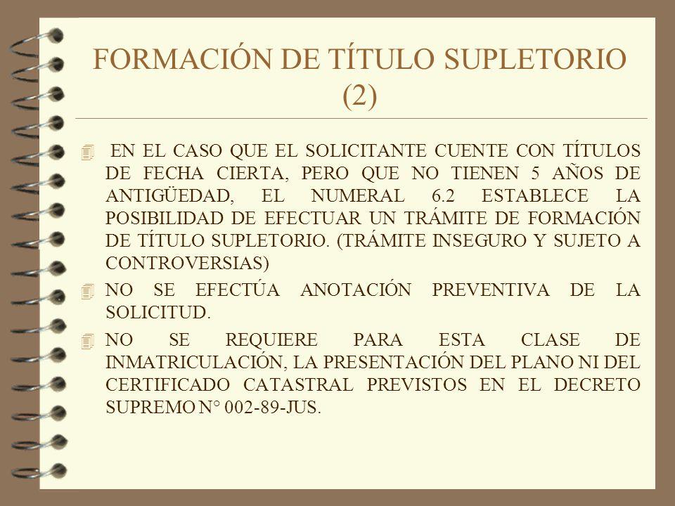 FORMACIÓN DE TÍTULO SUPLETORIO (2) 4 EN EL CASO QUE EL SOLICITANTE CUENTE CON TÍTULOS DE FECHA CIERTA, PERO QUE NO TIENEN 5 AÑOS DE ANTIGÜEDAD, EL NUM