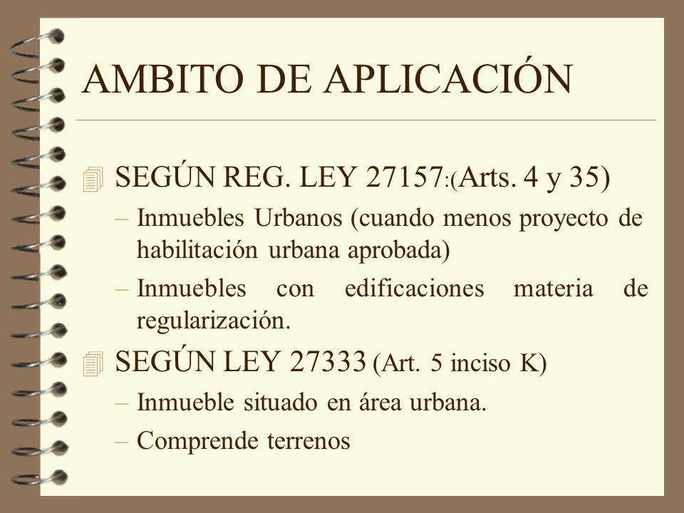 AMBITO DE APLICACIÓN 4 SEGÚN REG. LEY 27157 :( Arts. 4 y 35) –Inmuebles Urbanos (cuando menos proyecto de habilitación urbana aprobada) –Inmuebles con
