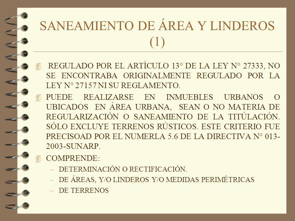 SANEAMIENTO DE ÁREA Y LINDEROS (2) 4 EN SU PROCEDIMIENTO, NOS REMITE AL REGLAMENTO DE LA LEY N° 27157 QUE SÓLO SE REFIERE AL PROCEDIMIENTO DE PRESCRIPCIÓN, DEBIENDO ENTENDERSE QUE TIENE EL MISMO PROCEDIMIENTO DE ELLA, PERO DE ACUERDO CON LAS MODIFICACIONES CONTENIDAS EN EL ARTÍCULO 5° DE LA LEY N° 27333.
