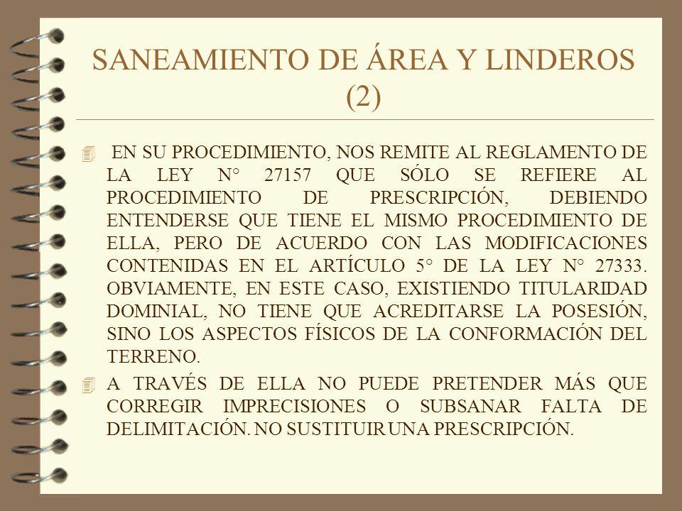 SANEAMIENTO DE ÁREA Y LINDEROS (3) 4 TIENES TRES ALTERNATIVAS: –DE MUTUO ACUERDO: CON LA FIRMA DE LOS PROPIETARIOS DE TODOS LOS PREDIOS COLINDANTES - ´MEDIANTE ESCRITURA PÚBLICA - SE ADJUNTARÁ INFORME TÉCNICO Y PLANOS.