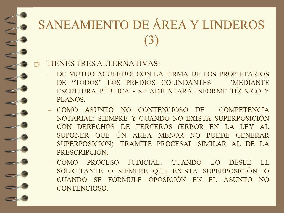 SANEAMIENTO DE ÁREA Y LINDEROS (4) 4 NO OBSTANTE LAS ALTERNATIVAS ANTERIORES, SI DURANTE EL PROCESO NO CONTENCIOSO O JUDICIAL, SE PRODUCE EL MUTUO ACUERDO ENTRE TODOS LOS PROPIETARIOS, LA ESCRITURA PÚBLICA DARÁ POR CONCLUIDO EL PROCESO INICIADO.
