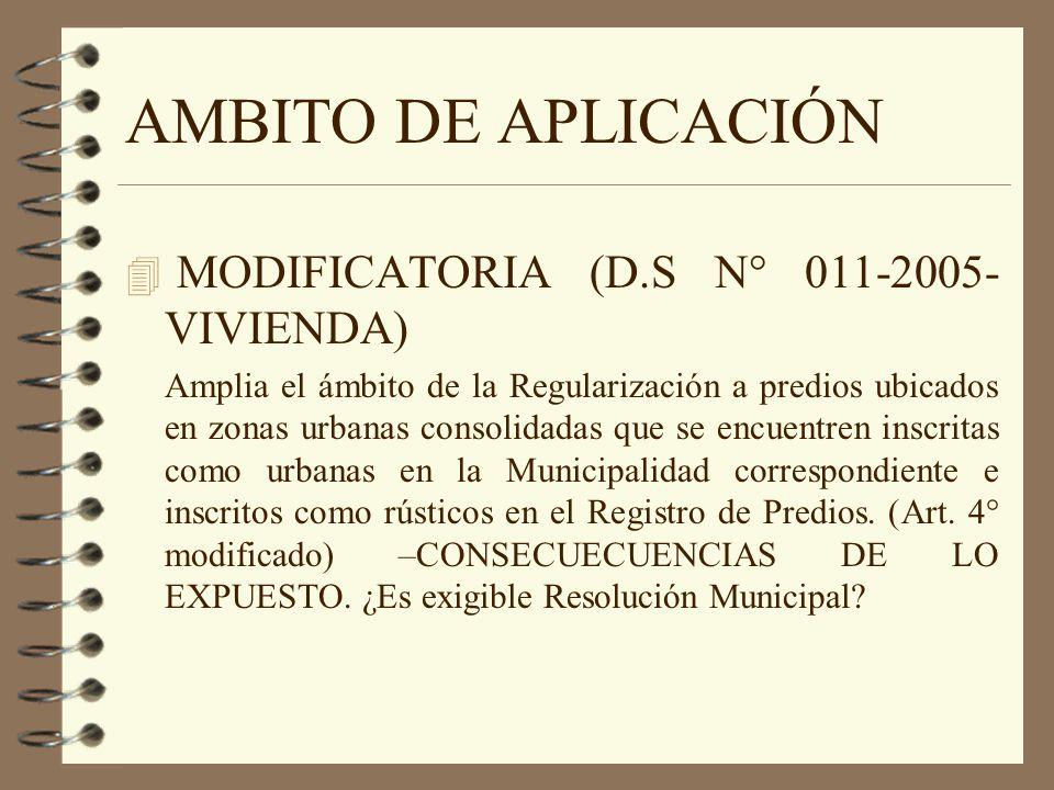 AMBITO DE APLICACIÓN 4 MODIFICATORIA (D.S N° 011-2005- VIVIENDA) Amplia el ámbito de la Regularización a predios ubicados en zonas urbanas consolidada