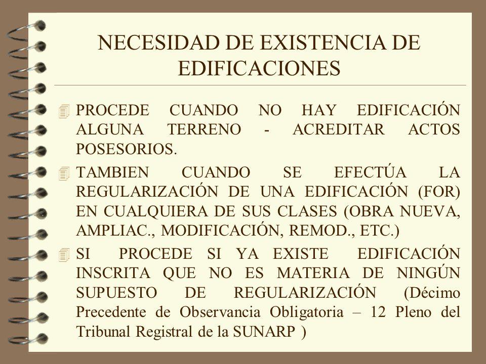 NECESIDAD DE EXISTENCIA DE EDIFICACIONES 4 PROCEDE CUANDO NO HAY EDIFICACIÓN ALGUNA TERRENO - ACREDITAR ACTOS POSESORIOS. 4 TAMBIEN CUANDO SE EFECTÚA