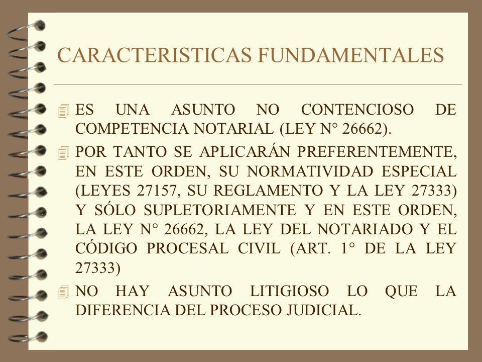CARACTERISTICAS FUNDAMENTALES 4 ES UNA ASUNTO NO CONTENCIOSO DE COMPETENCIA NOTARIAL (LEY N° 26662). 4 POR TANTO SE APLICARÁN PREFERENTEMENTE, EN ESTE