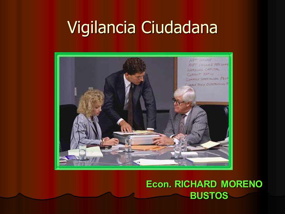 Econ. RICHARD MORENO BUSTOS Vigilancia Ciudadana