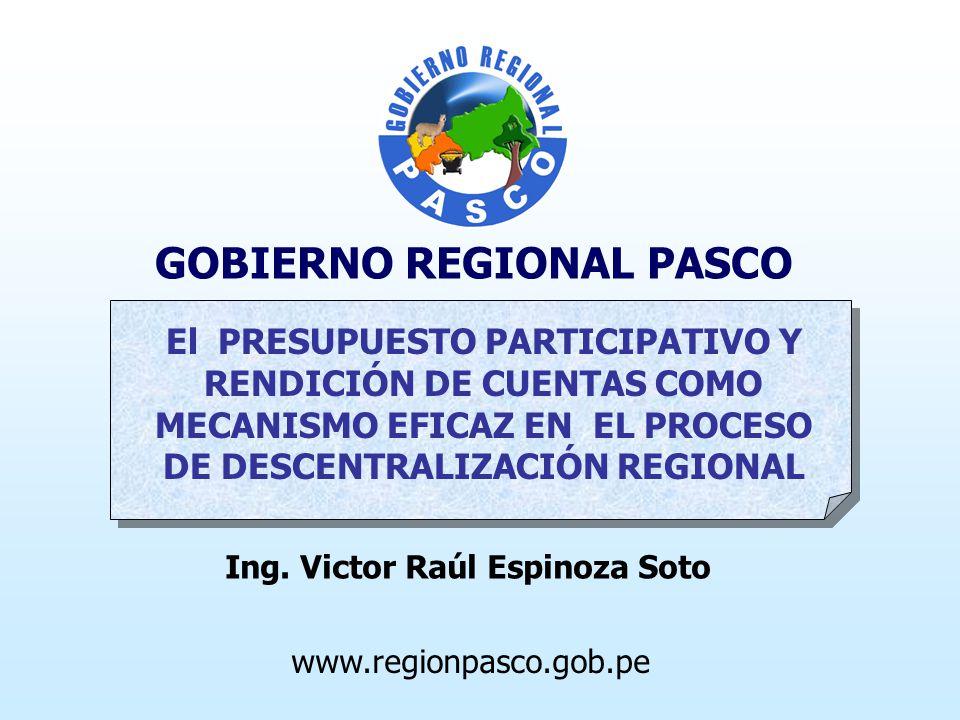 GOBIERNO REGIONAL PASCO El PRESUPUESTO PARTICIPATIVO Y RENDICIÓN DE CUENTAS COMO MECANISMO EFICAZ EN EL PROCESO DE DESCENTRALIZACIÓN REGIONAL www.regionpasco.gob.pe Ing.