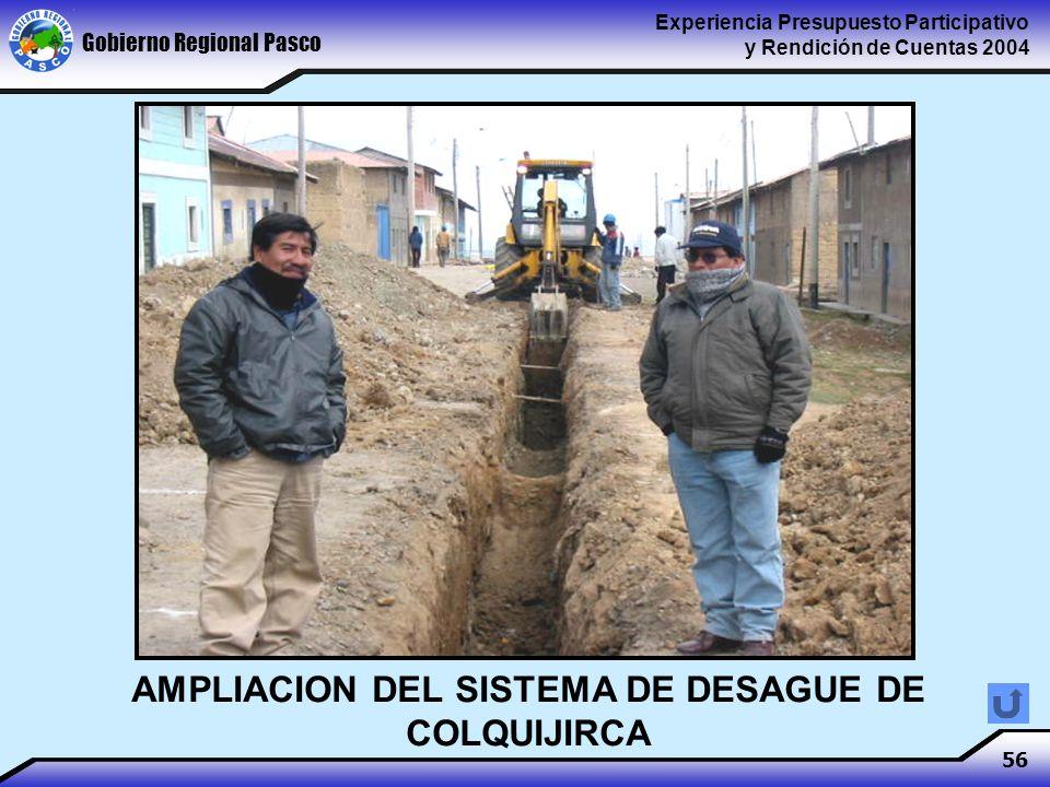 Gobierno Regional Pasco Experiencia Presupuesto Participativo y Rendición de Cuentas 2004 56 AMPLIACION DEL SISTEMA DE DESAGUE DE COLQUIJIRCA