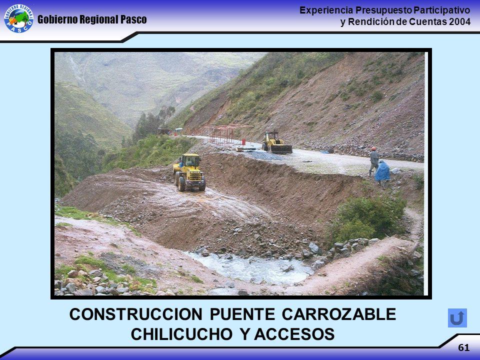 Gobierno Regional Pasco Experiencia Presupuesto Participativo y Rendición de Cuentas 2004 61 CONSTRUCCION PUENTE CARROZABLE CHILICUCHO Y ACCESOS