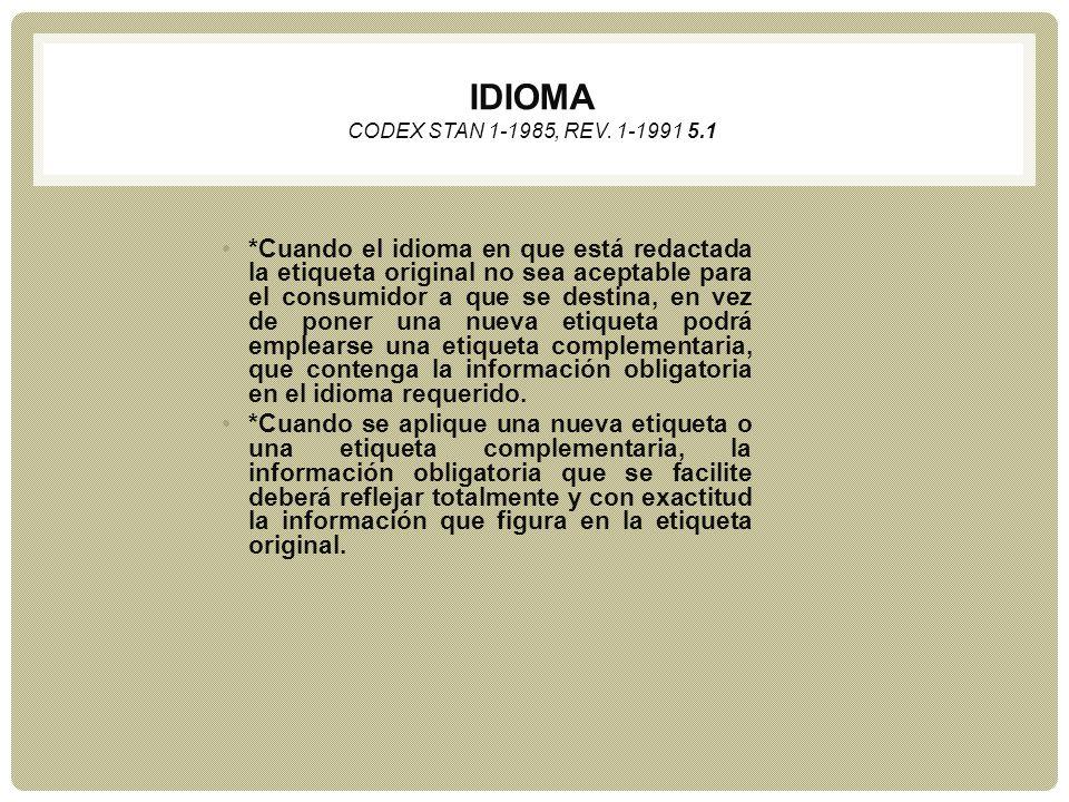 IDIOMA CODEX STAN 1-1985, REV. 1-1991 5.1 *Cuando el idioma en que está redactada la etiqueta original no sea aceptable para el consumidor a que se de