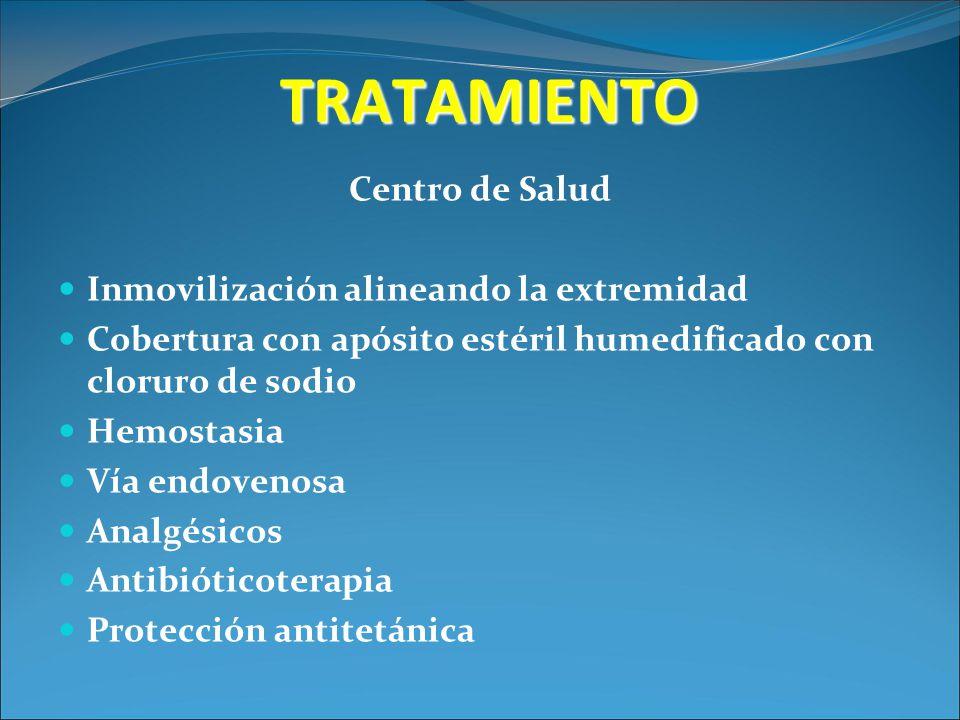 TRATAMIENTO Centro de Salud Inmovilización alineando la extremidad Cobertura con apósito estéril humedificado con cloruro de sodio Hemostasia Vía endo