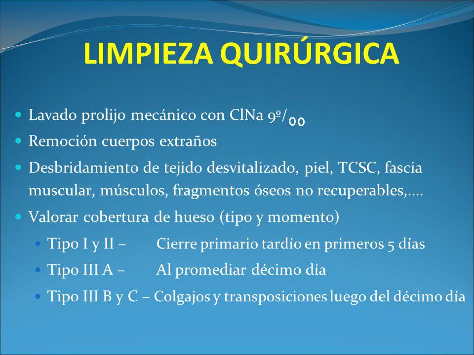 LIMPIEZA QUIRÚRGICA Lavado prolijo mecánico con ClNa 9º/ Remoción cuerpos extraños Desbridamiento de tejido desvitalizado, piel, TCSC, fascia muscular