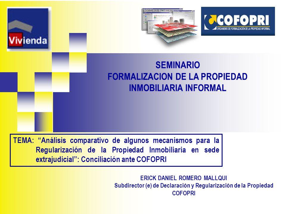 ERICK DANIEL ROMERO MALLQUI Subdirector (e) de Declaración y Regularización de la Propiedad COFOPRI SEMINARIO FORMALIZACION DE LA PROPIEDAD INMOBILIAR