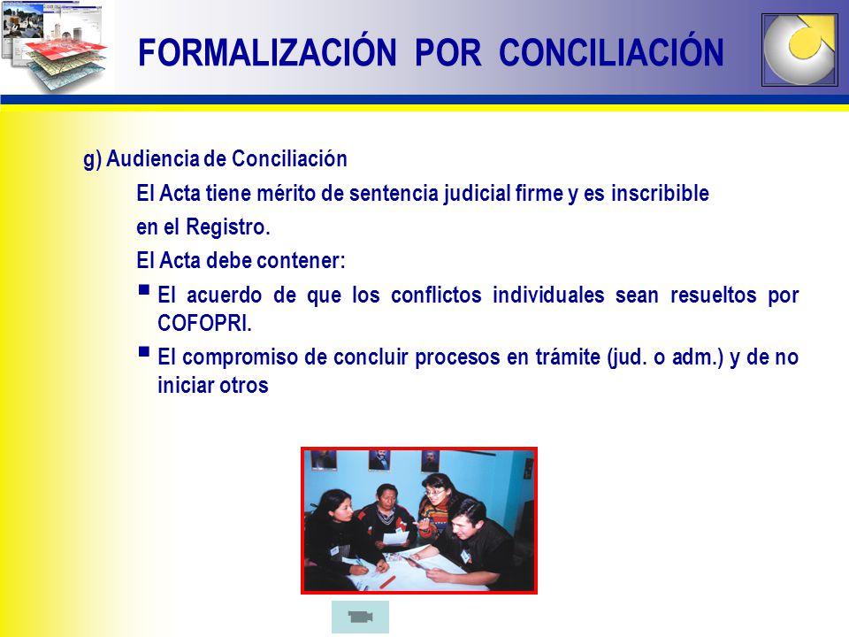 g) Audiencia de Conciliación El Acta tiene mérito de sentencia judicial firme y es inscribible en el Registro. El Acta debe contener: El acuerdo de qu