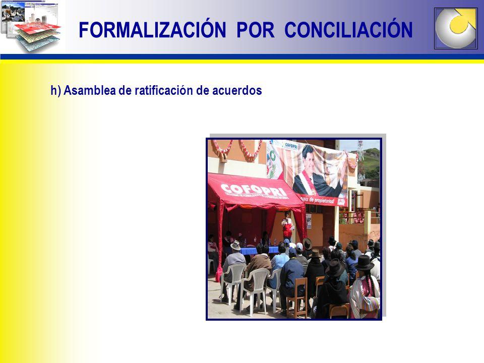 h) Asamblea de ratificación de acuerdos FORMALIZACIÓN POR CONCILIACIÓN