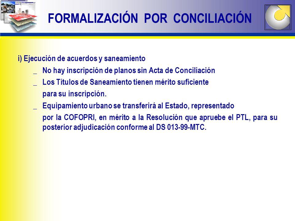 i) Ejecución de acuerdos y saneamiento _No hay inscripción de planos sin Acta de Conciliación _Los Títulos de Saneamiento tienen mérito suficiente par