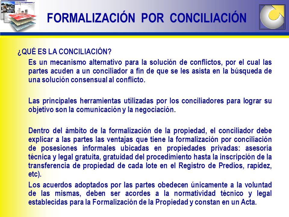 FORMALIZACIÓN POR CONCILIACIÓN ¿QUÉ ES LA CONCILIACIÓN? Es un mecanismo alternativo para la solución de conflictos, por el cual las partes acuden a un