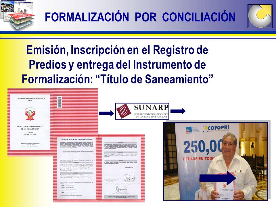 FORMALIZACIÓN POR CONCILIACIÓN Emisión, Inscripción en el Registro de Predios y entrega del Instrumento de Formalización: Título de Saneamiento