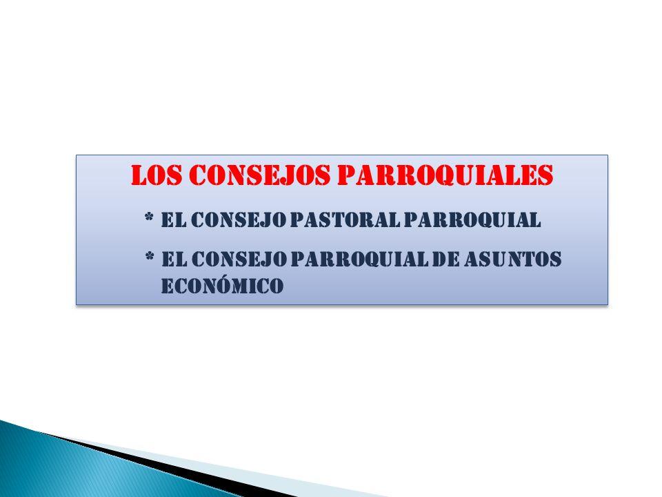 LOS ConsejoS parroquIALES * El Consejo Pastoral Parroquial * El Consejo parroquIAL De ASUNTOS Económico LOS ConsejoS parroquIALES * El Consejo Pastora