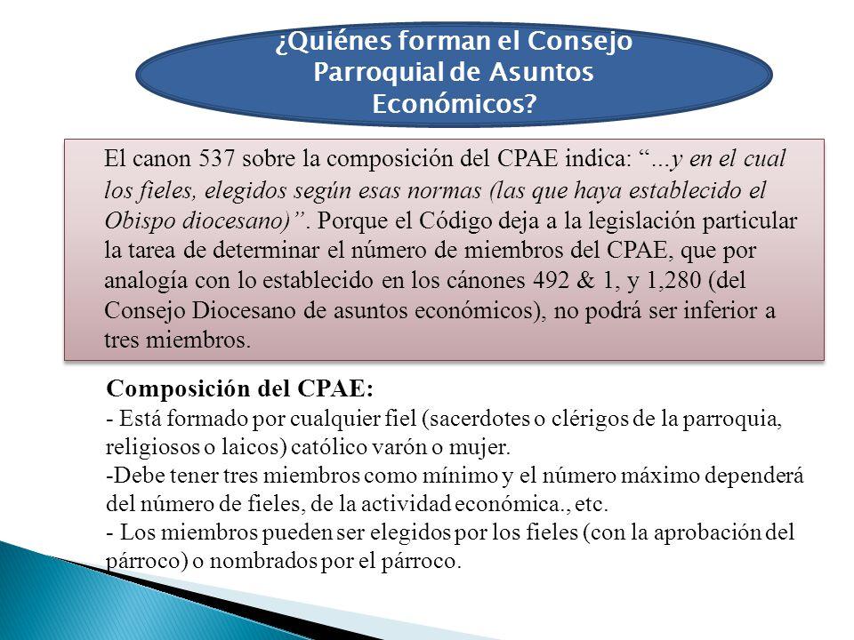 ¿Quiénes forman el Consejo Parroquial de Asuntos Económicos? El canon 537 sobre la composición del CPAE indica: …y en el cual los fieles, elegidos seg
