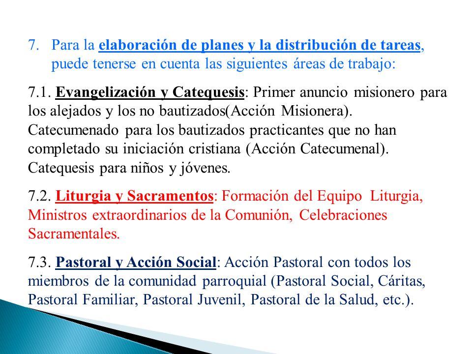 7.Para la elaboración de planes y la distribución de tareas, puede tenerse en cuenta las siguientes áreas de trabajo: 7.1. Evangelización y Catequesis
