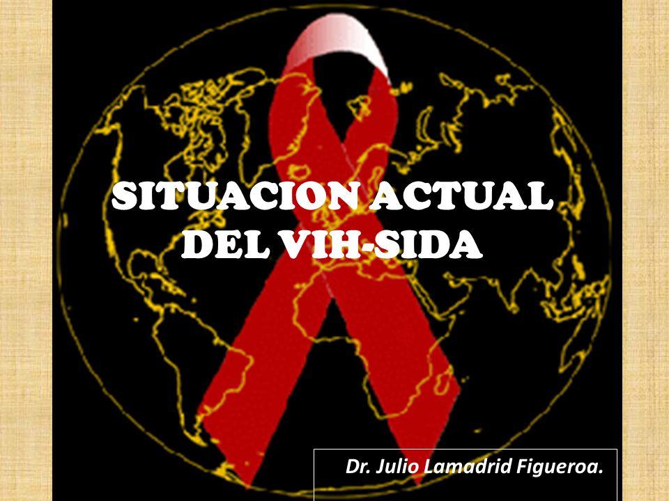 SITUACION ACTUAL DEL VIH-SIDA Dr. Julio Lamadrid Figueroa.
