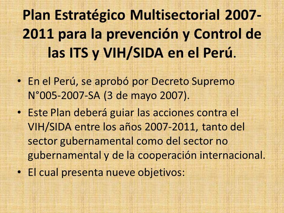 Plan Estratégico Multisectorial 2007- 2011 para la prevención y Control de las ITS y VIH/SIDA en el Perú. En el Perú, se aprobó por Decreto Supremo N°
