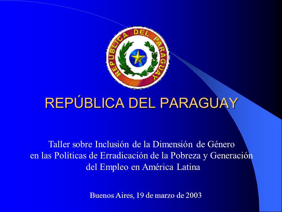 REPÚBLICA DEL PARAGUAY Buenos Aires, 19 de marzo de 2003 Taller sobre Inclusión de la Dimensión de Género en las Políticas de Erradicación de la Pobreza y Generación del Empleo en América Latina