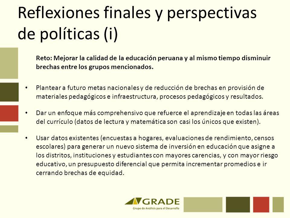 Reflexiones finales y perspectivas de políticas (i) Reto: Mejorar la calidad de la educación peruana y al mismo tiempo disminuir brechas entre los gru