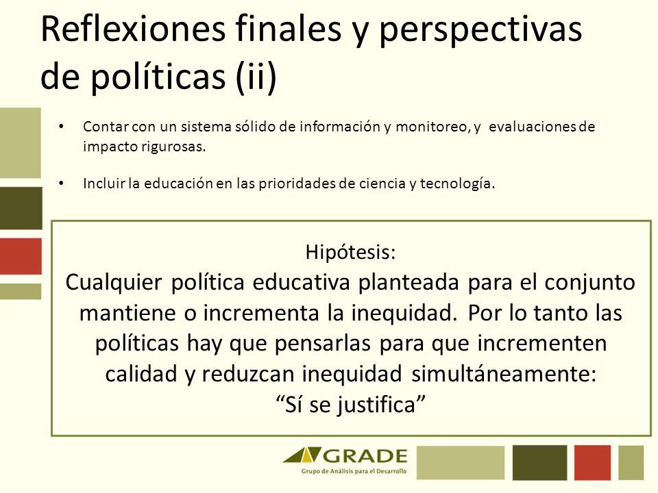 Reflexiones finales y perspectivas de políticas (ii) Hipótesis: Cualquier política educativa planteada para el conjunto mantiene o incrementa la inequ