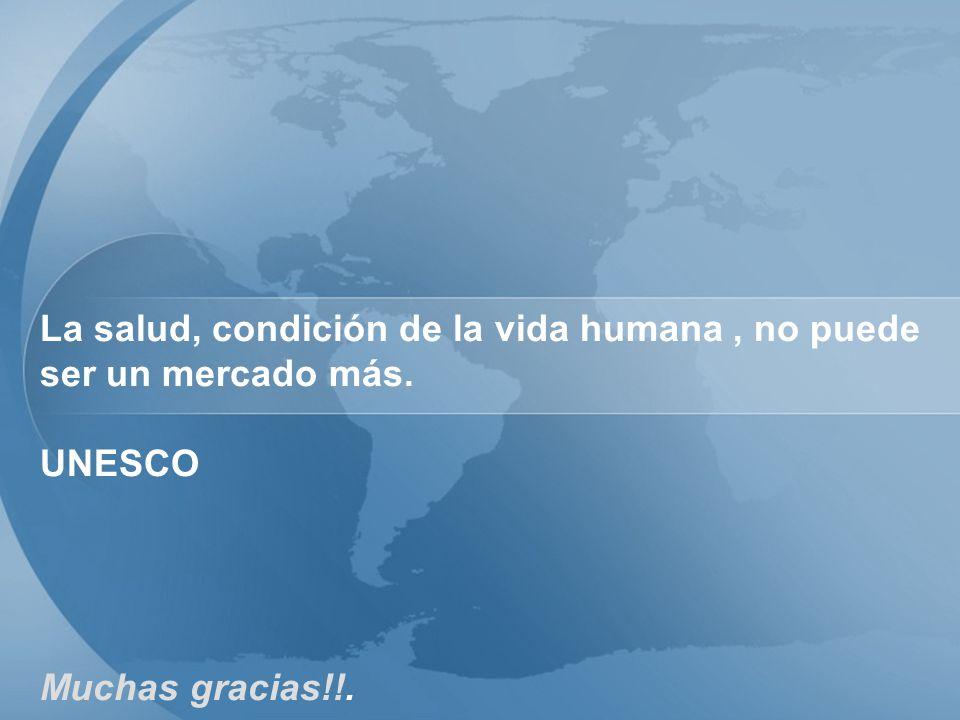 LOGO La salud, condición de la vida humana, no puede ser un mercado más. UNESCO Muchas gracias!!.