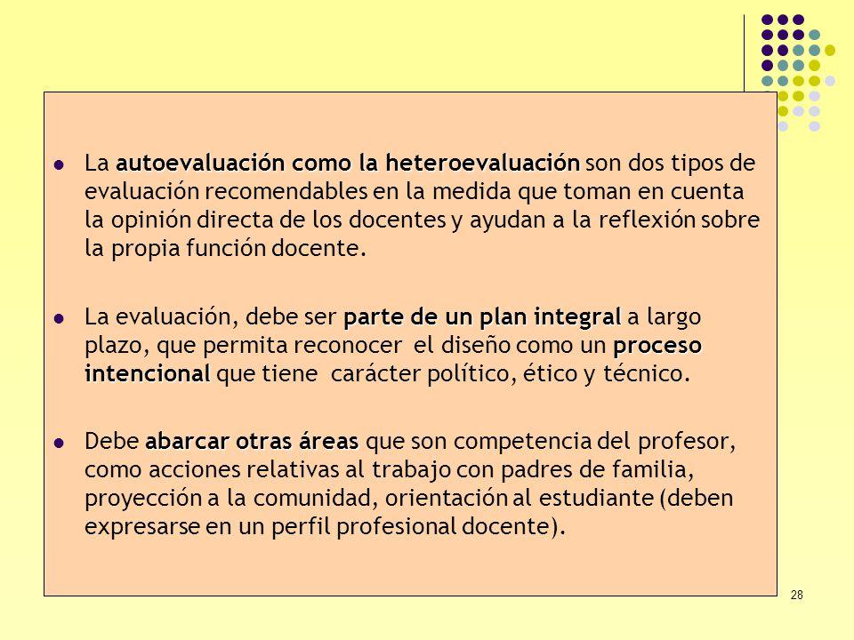28 autoevaluación como la heteroevaluación La autoevaluación como la heteroevaluación son dos tipos de evaluación recomendables en la medida que toman
