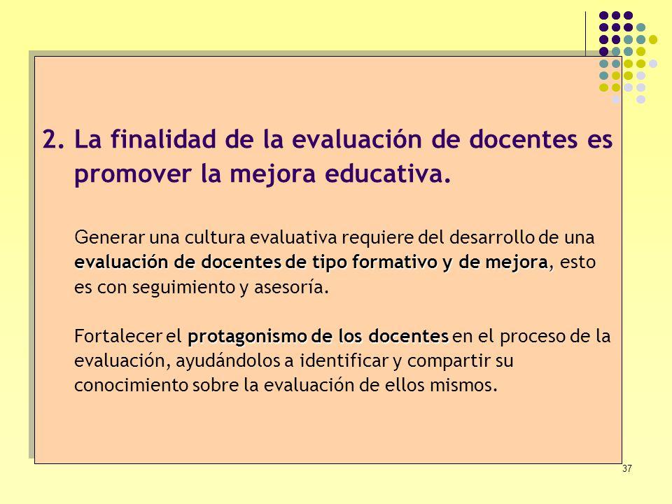 37 evaluación de docentes de tipo formativoy de mejora, protagonismo de los docentes 2.La finalidad de la evaluación de docentes es promover la mejora