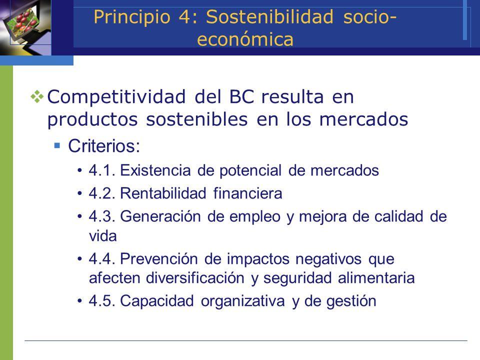 Principio 4: Sostenibilidad socio- económica Competitividad del BC resulta en productos sostenibles en los mercados Criterios: 4.1. Existencia de pote