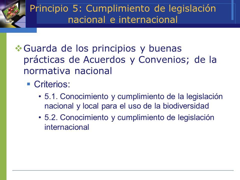 Principio 5: Cumplimiento de legislación nacional e internacional Guarda de los principios y buenas prácticas de Acuerdos y Convenios; de la normativa